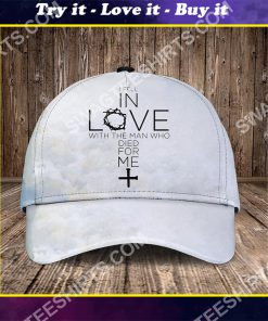 God i fell in love with the man who died for me all over printed classic cap