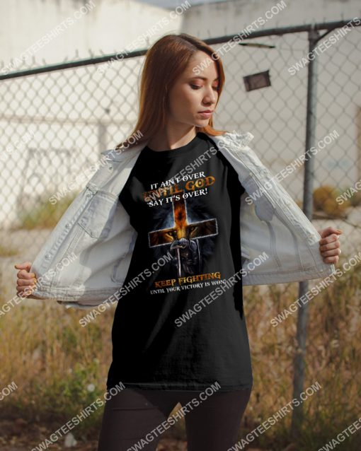 It ain't over until god says it's over keep fighting until your victory is won lion shirt 2(1) - Copy