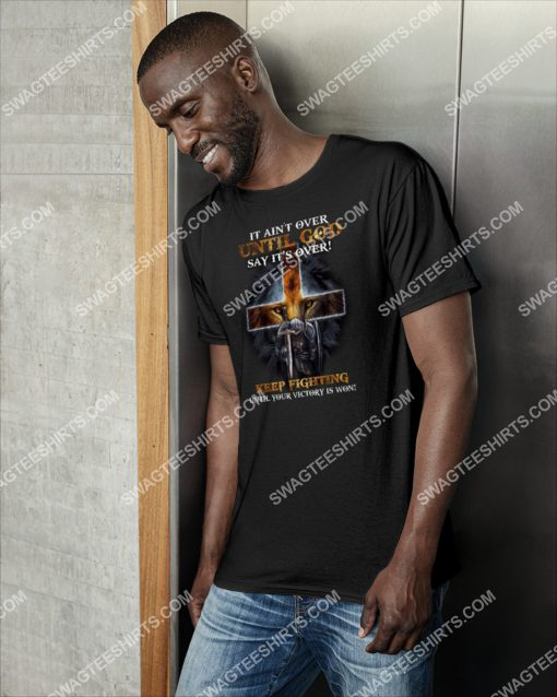 It ain't over until god says it's over keep fighting until your victory is won lion shirt 3(1)