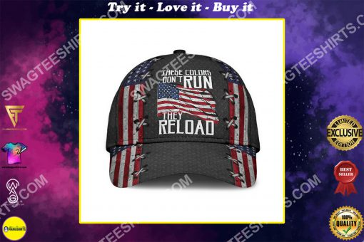 america flag these colors don't run they reload classic cap