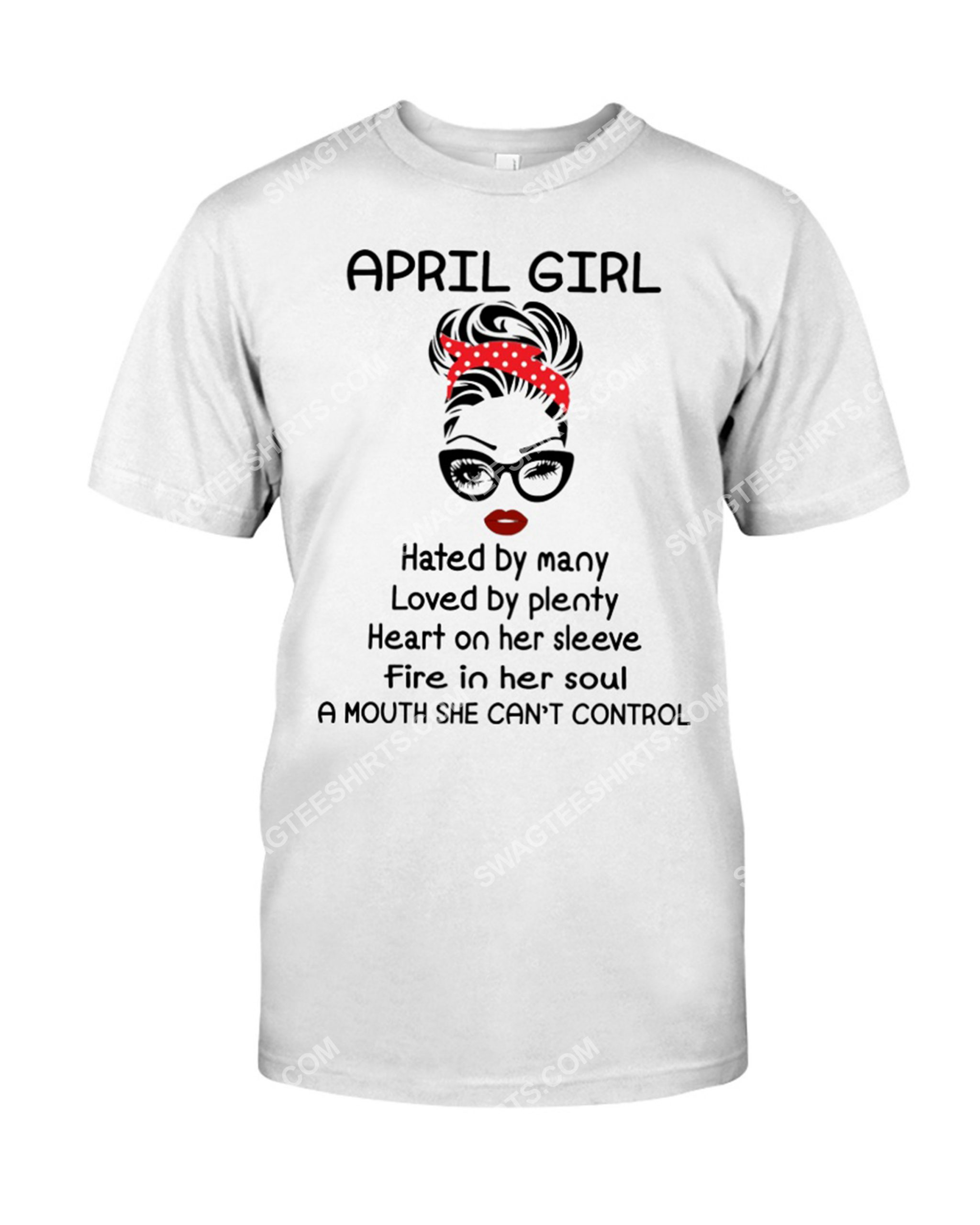 april girl hated by many loved by plenty heart on her sleeve fire in her soul a mouth she can't control shirt 1(1)