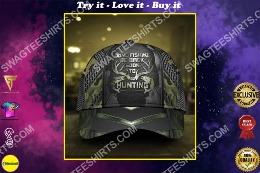 gone fishing be back to go hunting it all over printed cap