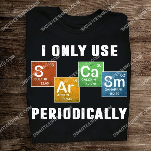 i only use sarcasm periodically shirt 3(1) - Copy