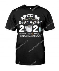 june birthday 2021 the year when got real quarantined birthday shirt 1(1)