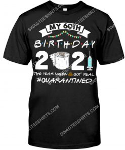 my 60th birthday 2021 the year when shit got real quarantined shirt 1(1)
