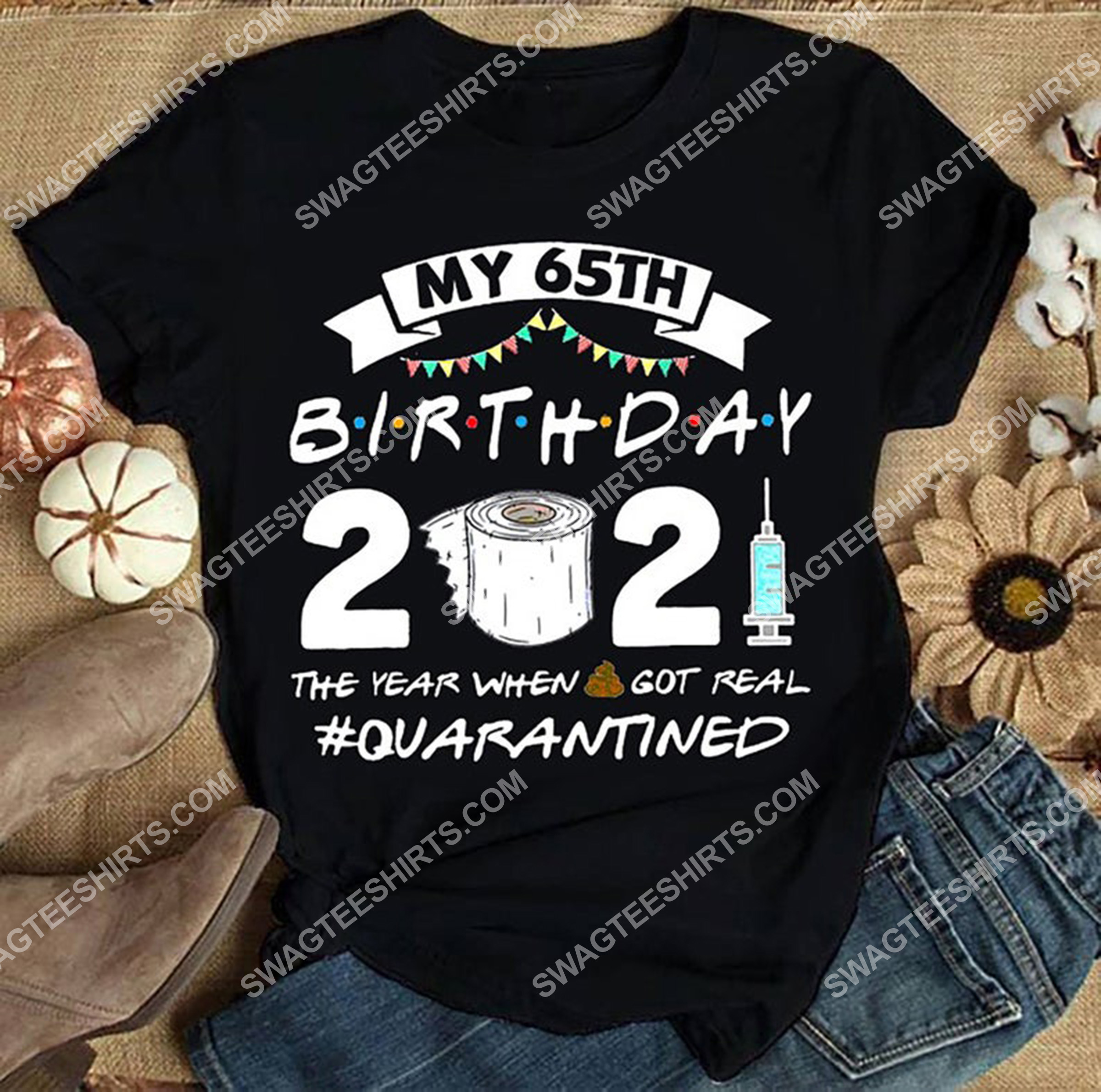 my 65th birthday 2021 the year when shit got real quarantined shirt 3(1) - Copy