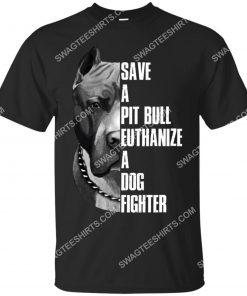 save a pitbull euthanize a dog fighter dogs lover shirt 1(1)