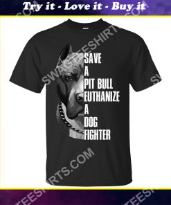 save a pitbull euthanize a dog fighter dogs lover shirt