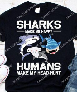 sharks make me happy humans make my head hurt shirt 2(1)