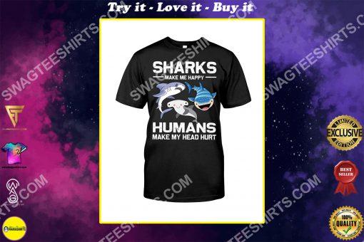 sharks make me happy humans make my head hurt shirt