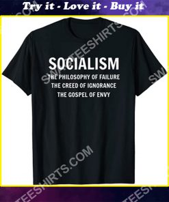 socialism the philosophy of failure the creed of ignorance the gospel of envy shirt