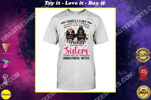 there's a point in every true friendship where friends stop being friends and become sisters shirt