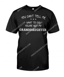 you can't tell me what to do you're not my granddaughter shirt 1(1)