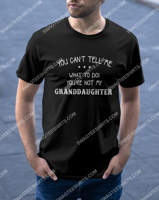 you can't tell me what to do you're not my granddaughter shirt 2(1) - Copy