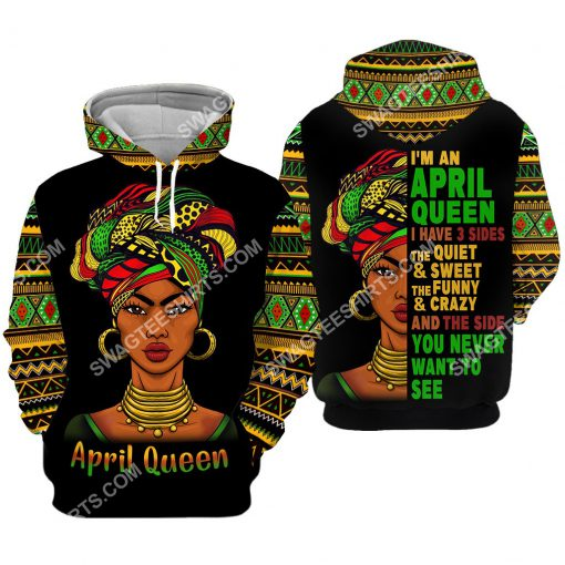 black girl i'm an april queen i have 3 sides the quiet and sweet all over printed hoodie 2