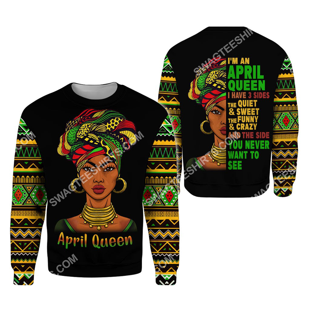black girl i'm an april queen i have 3 sides the quiet and sweet all over printed sweatshirt 2