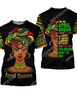 black girl i'm an april queen i have 3 sides the quiet and sweet all over printed tshirt 1