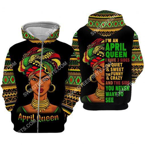 black girl i'm an april queen i have 3 sides the quiet and sweet all over printed zip hoodie 1