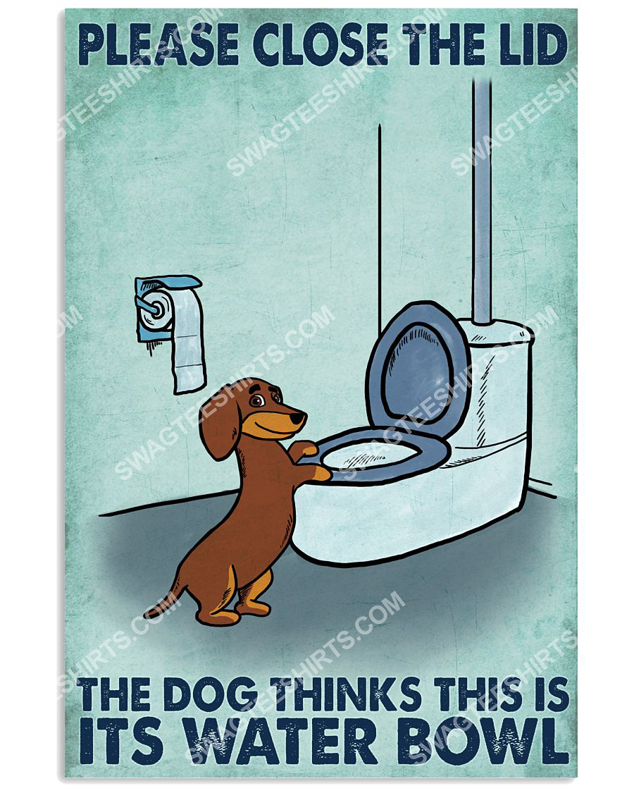 dachshund please close the lid the dog thinks this is its water bowl poster 1(1)