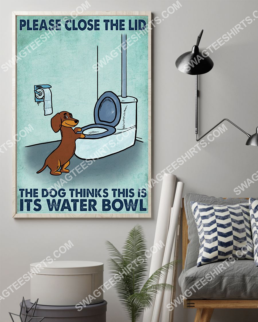 dachshund please close the lid the dog thinks this is its water bowl poster 2(1)
