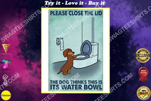 dachshund please close the lid the dog thinks this is its water bowl poster
