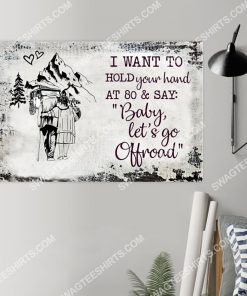 i want to hold your hand at 80 and say baby let's go off road poster 2(1)