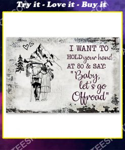 i want to hold your hand at 80 and say baby let's go off road poster