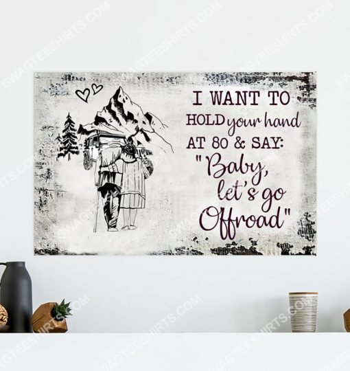 i want to hold your hand at 80 and say baby let's go off road poster 3(1)