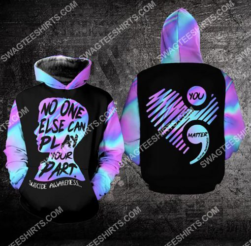 suicide prevention awareness no one else can play your part all over printed hoodie 1