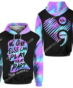 suicide prevention awareness no one else can play your part all over printed zip hoodie 1