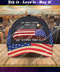 veterans day we don't know them all but we owe them all classic cap