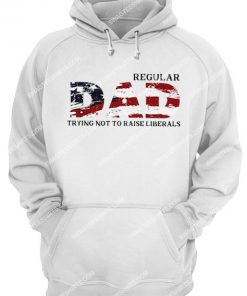 fathers day regular dad trying not to raise liberals hoodie 1