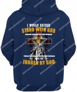 i would rather stand with god and be judged by the world hoodie 1