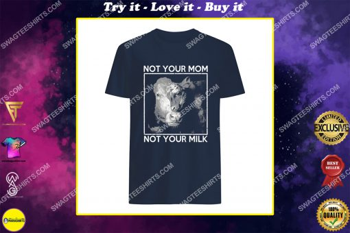 not your mom not your milk save animals shirt