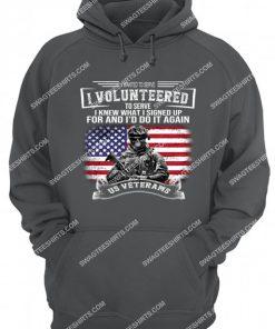 veteran i wanted to serve i volunteered to serve i knew hoodie 1