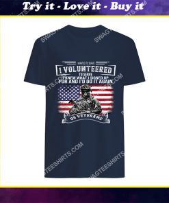 veteran i wanted to serve i volunteered to serve i knew shirt