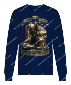veteran if you haven't risked coming home under a flag don't you dare disrespect it sweatshirt 1