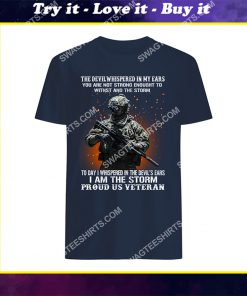 veteran the devil whispered in my ear you're not strong enough to withstand the storm shirt