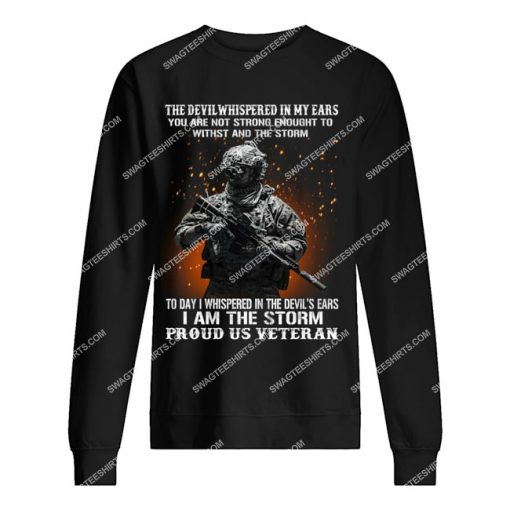 veteran the devil whispered in my ear you're not strong enough to withstand the storm sweatshirt 1