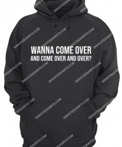 wanna come over and come over and over hoodie 1