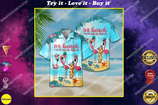 flamingo the beach is calling and we must go all over print hawaiian shirt