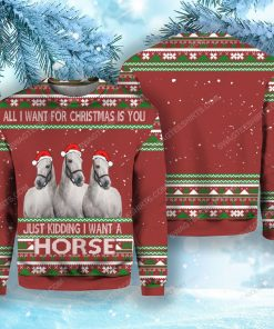 All i want for christmas is you just kidding i want a horse ugly christmas sweater 1 - Copy (2)