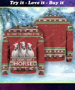 All i want for christmas is you just kidding i want a horse ugly christmas sweater
